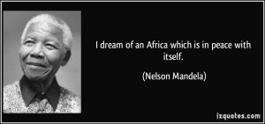 quote-i-dream-of-an-africa-which-is-in-peace-with-itself-nelson-mandela-118466